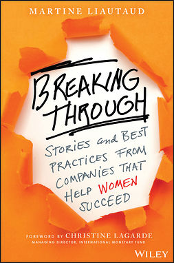 Lagarde, Christine - Breaking Through: Stories and Best Practices From Companies That Help Women Succeed, ebook