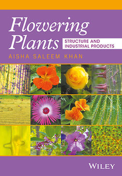 Khan, Aisha S. - Flowering Plants: Structure and Industrial Products, e-kirja