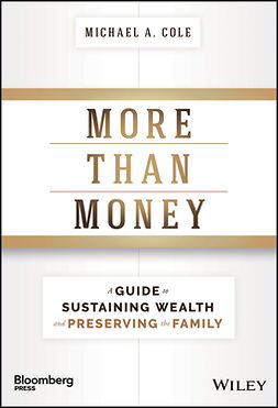 Cole, Michael A. - More Than Money: A Guide To Sustaining Wealth and Preserving the Family, e-kirja