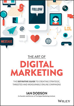 Dodson, Ian - The Art of Digital Marketing: The Definitive Guide to Creating Strategic, Targeted, and Measurable Online Campaigns, ebook