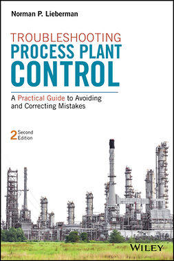 Lieberman, Norman P. - Troubleshooting Process Plant Control: A Practical Guide to Avoiding and Correcting Mistakes, ebook