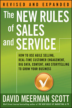 Scott, David Meerman - The New Rules of Sales and Service: How to Use Agile Selling, Real-Time Customer Engagement, Big Data, Content, and Storytelling to Grow Your Business, e-kirja