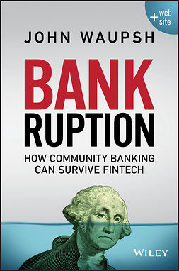 Waupsh, John - Bankruption: How Community Banking Can Survive Fintech, ebook
