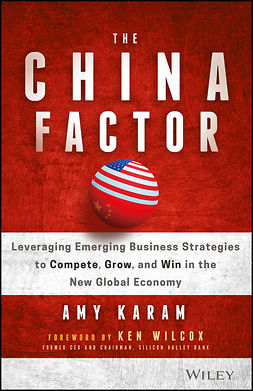 Karam, Amy - The China Factor: Leveraging Emerging Business Strategies to Compete, Grow, and Win in the New Global Economy, ebook