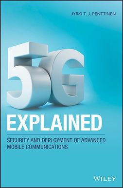 Penttinen, Jyrki T. J. - 5G Explained: Security and Deployment of Advanced Mobile Communications, e-bok