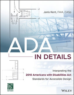 Kent, Janis - ADA in Details: Interpreting the 2010 Americans with Disabilities Act Standards for Accessible Design, ebook