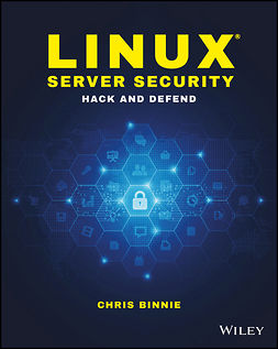 Binnie, Chris - Linux Server Security: Hack and Defend, e-kirja