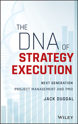 Duggal, Jack - The DNA of Strategy Execution: Next Generation Project Management and PMO, ebook