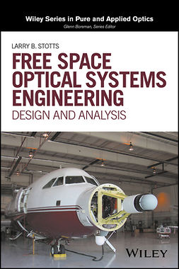 Stotts, Larry B. - Free Space Optical Systems Engineering: Design and Analysis, ebook