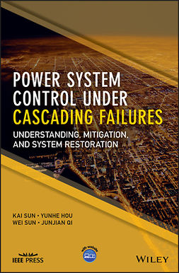 Hou, Yunhe - Power System Control Under Cascading Failures: Understanding, Mitigation, and System Restoration, e-kirja