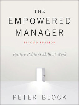Block, Peter - The Empowered Manager: Positive Political Skills at Work, e-bok