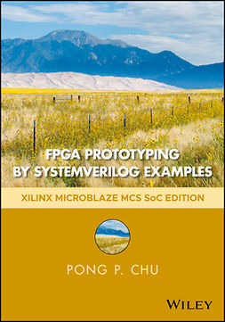 Chu, Pong P. - FPGA Prototyping by SystemVerilog Examples: Xilinx MicroBlaze MCS SoC Edition, ebook