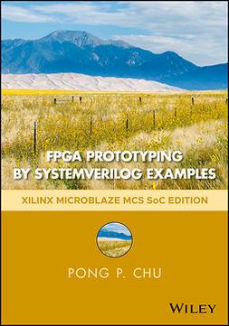 Chu, Pong P. - FPGA Prototyping by SystemVerilog Examples: Xilinx MicroBlaze MCS SoC Edition, e-kirja