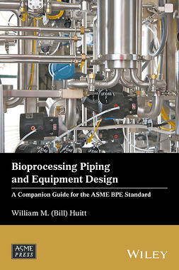 Huitt, William M. (Bill) - Bioprocessing Piping and Equipment Design: A Companion Guide for the ASME BPE Standard, e-bok