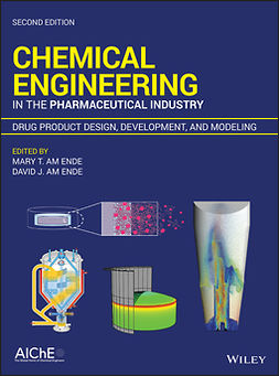 Ende, David J. am - Chemical Engineering in the Pharmaceutical Industry: Drug Product Design, Development, and Modeling, ebook