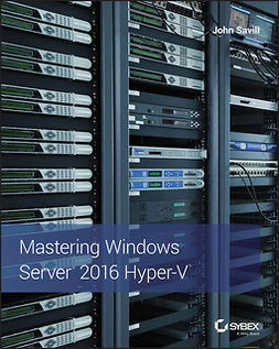 Savill, John - Mastering Windows Server 2016 Hyper-V, e-bok