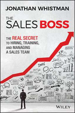 Whistman, Jonathan - The Sales Boss: The Real Secret to Hiring, Training and Managing a Sales Team, e-bok