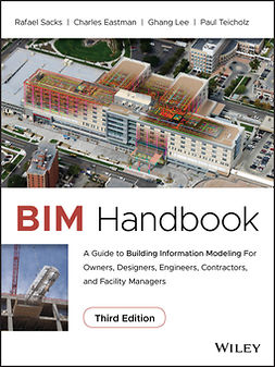 Eastman, Chuck - BIM Handbook: A Guide to Building Information Modeling for Owners, Designers, Engineers, Contractors, and Facility Managers, e-bok