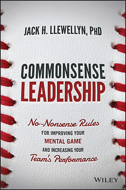 Llewellyn, Jack H. - Commonsense Leadership: No Nonsense Rules for Improving Your Mental Game and Increasing Your Team's Performance, ebook