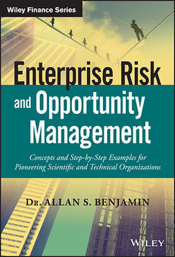 Benjamin, Allan S. - Enterprise Risk and Opportunity Management: Concepts and Step-by-Step Examples for Pioneering Scientific and Technical Organizations, e-bok