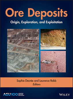 Decree, Sophie - Ore Deposits: Origin, Exploration, and Exploitation, ebook