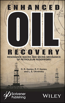 Ganiev, O. R. - Enhanced Oil Recovery: Resonance Macro- and Micro-Mechanics of Petroleum Reservoirs, ebook