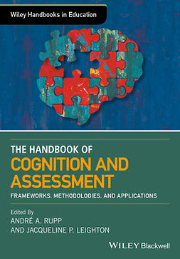 Leighton, Jacqueline P. - The Wiley Handbook of Cognition and Assessment: Frameworks, Methodologies, and Applications, ebook