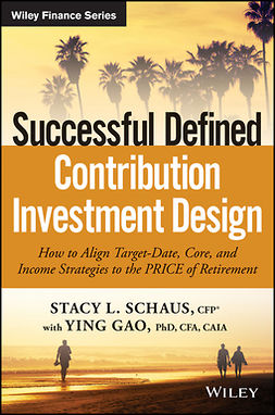 Gao, Ying - Successful Defined Contribution Investment Design: How to Align Target-Date, Core, and Income Strategies to the PRICE of Retirement, ebook
