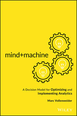 Vollenweider, Marc - Mind+Machine: A Decision Model for Optimizing and Implementing Analytics, ebook