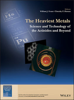 Evans, William J. - The Heaviest Metals: Science and Technology of the Actinides and Beyond, e-bok
