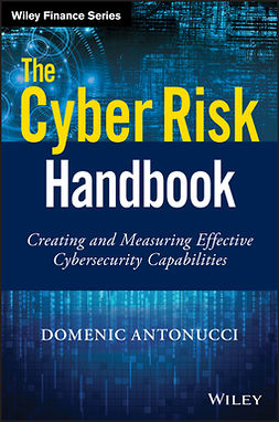 Antonucci, Domenic - The Cyber Risk Handbook: Creating and Measuring Effective Cybersecurity Capabilities, ebook