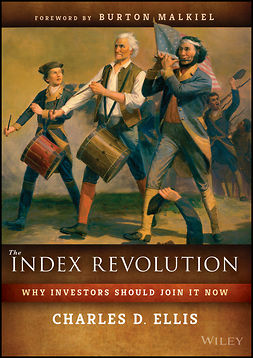 Ellis, Charles D. - The Index Revolution: Why Investors Should Join It Now, ebook