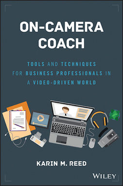 Reed, Karin M. - On-Camera Coach: Tools and Techniques for Business Professionals in a Video-Driven World, ebook
