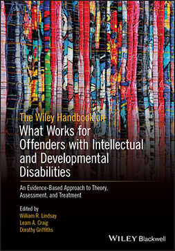 Craig, Leam A. - The Wiley Handbook on What Works for Offenders with Intellectual and Developmental Disabilities: An Evidence-Based Approach to Theory, Assessment, and Treatment, ebook