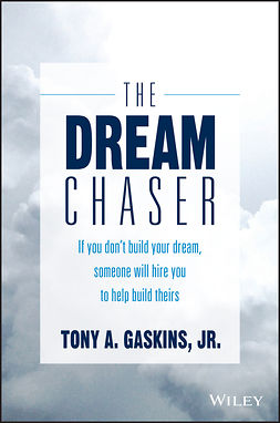 Gaskins, Tony A. - The Dream Chaser: If You Don't Build Your Dream, Someone Will Hire You to Help Build Theirs, ebook