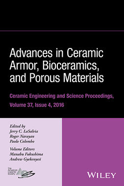 Colombo, Paolo - Advances in Ceramic Armor, Bioceramics, and Porous Materials: Ceramic Engineering and Science Proceedings Volume 37, Issue 4, e-kirja