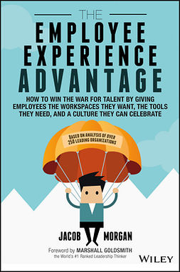 Goldsmith, Marshall - The Employee Experience Advantage: How to Win the War for Talent by Giving Employees the Workspaces they Want, the Tools they Need, and a Culture They Can Celebrate, e-kirja