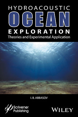 Abbasov, Iftikhar B. - Hyrdoacoustic Ocean Exploration: Theories and Experimental Application, ebook