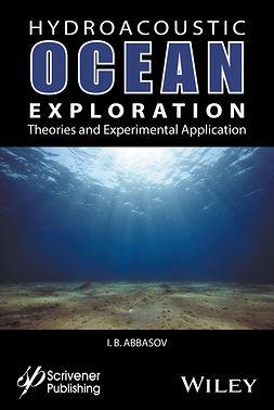 Abbasov, I. B. - Hyrdoacoustic Ocean Exploration: Theories and Practical Application, ebook