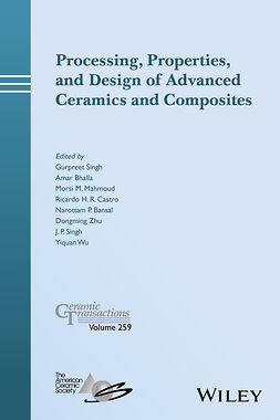 Bansal, Narottam P. - Processing, Properties, and Design of Advanced Ceramics and Composites: Ceramic Transactions, Volume 259, ebook