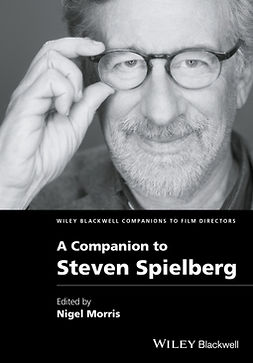 Morris, Nigel - A Companion to Steven Spielberg, ebook