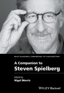 Morris, Nigel - A Companion to Steven Spielberg, e-bok