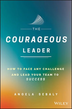 Sebaly, Angela - The Courageous Leader: How to Face Any Challenge and Lead Your Team to Success, ebook