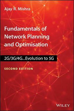Mishra, Ajay R. - Fundamentals of Network Planning and Optimisation 2G/3G/4G: Evolution to 5G, e-kirja