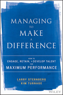 Sternberg, Larry - Managing to Make a Difference: How to Engage, Retain, and Develop Talent for Maximum Performance, e-bok