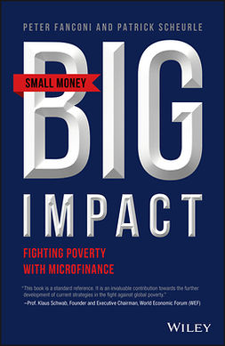 Fanconi, Peter A. - Small Money Big Impact: Fighting Poverty with Microfinance, e-kirja