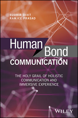 Dixit, Sudhir - Human Bond Communication: The Holy Grail of Holistic Communication and Immersive Experience, ebook