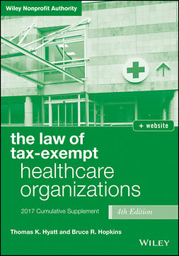 Hopkins, Bruce R. - The Law of Tax-Exempt Healthcare Organizations 2017 Cumulative Supplement, Fourth Edition + website, e-kirja