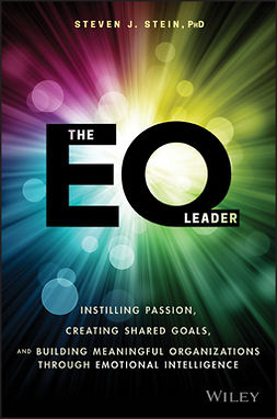 Stein, Steven J. - The EQ Leader: Instilling Passion, Creating Shared Goals, and Building Meaningful Organizations through Emotional Intelligence, ebook