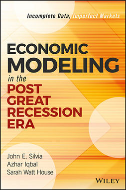 House, Sarah Watt - Economic Modeling in the Post Great Recession Era: Incomplete Data, Imperfect Markets, e-kirja